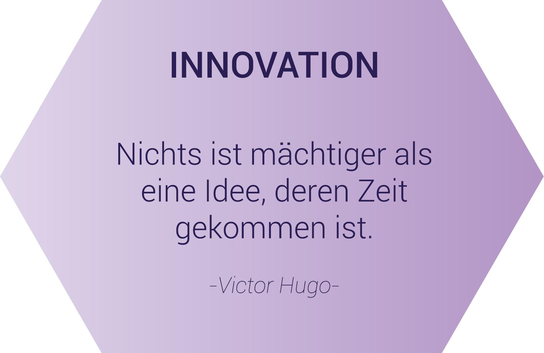 Innovation - Nichts ist mächtiger als eine Idee, deren Zeit gekommen ist. - Zitat von Victor Hugo